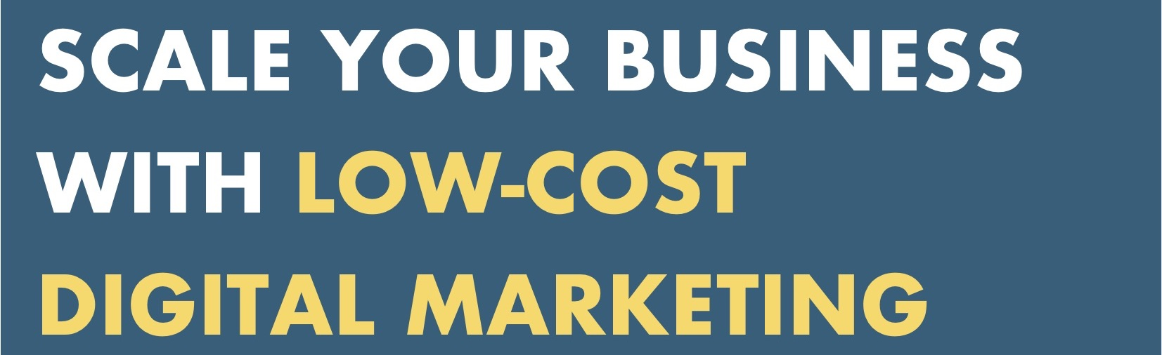Scale Your Business With Low-Cost Digital Marketing